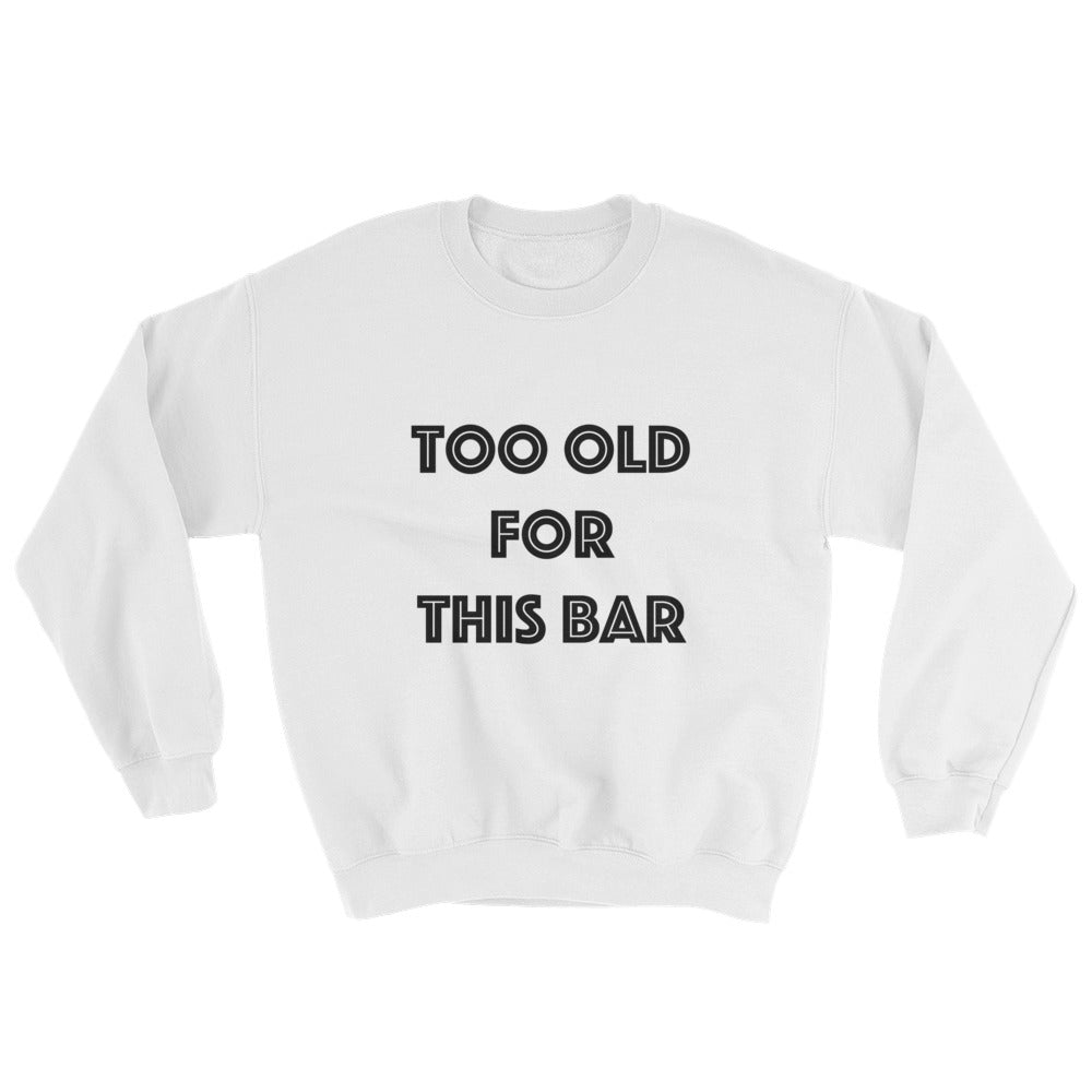 Sweatshirt - Too Old For This Bar