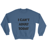 Sweatshirt - I Can't Adult Today
