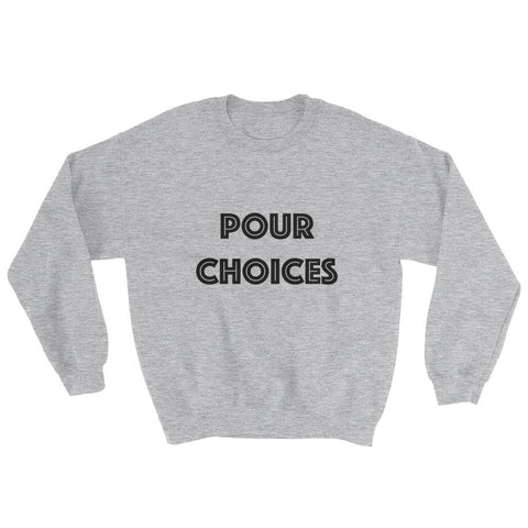 Sweatshirt - Pour Choices