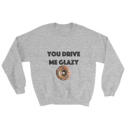 Sweatshirt - You Drive Me Glazy (Donut)