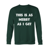 Holiday Sweatshirt - This Is As Merry As I Get