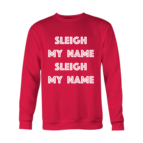 Holiday Sweatshirt - Sleigh My Name Sleigh My Name