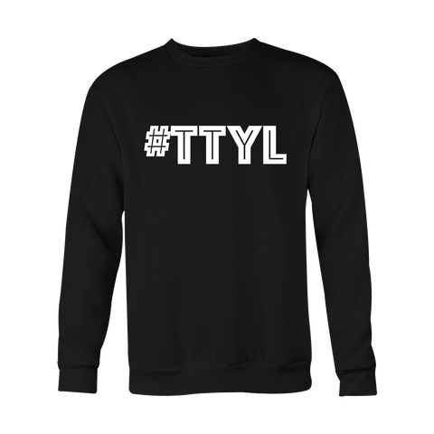 Crewneck Sweatshirt - TTYL (Talk To You Later)