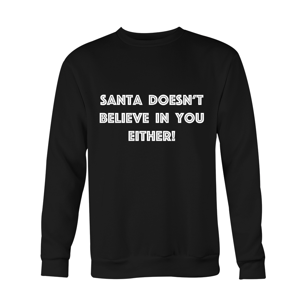 Holiday Sweatshirt - Santa Doesn't Believe In You Either