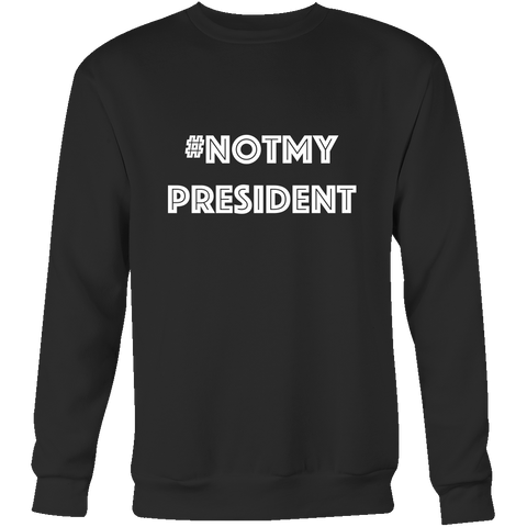 Crewneck Sweatshirt - Not My President