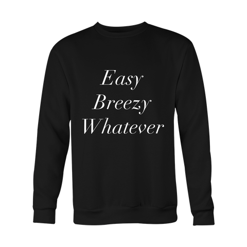 Crewneck Sweatshirt - Easy Breezy Whatever