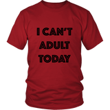 T-Shirt - I Can't Adult Today