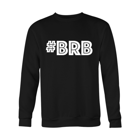 Crewneck Sweatshirt - BRB (Be Right Back)