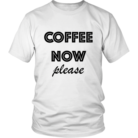 T-Shirt - Coffee Now Please
