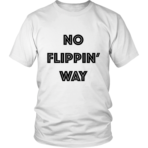 T-Shirt - No Flippin Way