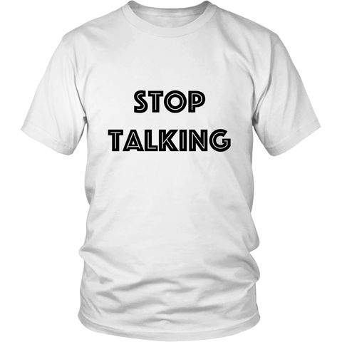 T-Shirt - Stop Talking