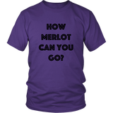 T-Shirt - How Merlot Can You Go?