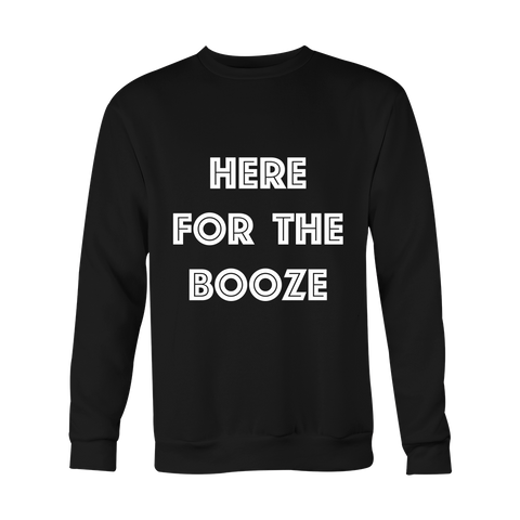 Crewneck Sweatshirt - Here For The Booze