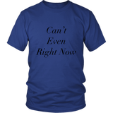 T-Shirt - Can't Even Right Now