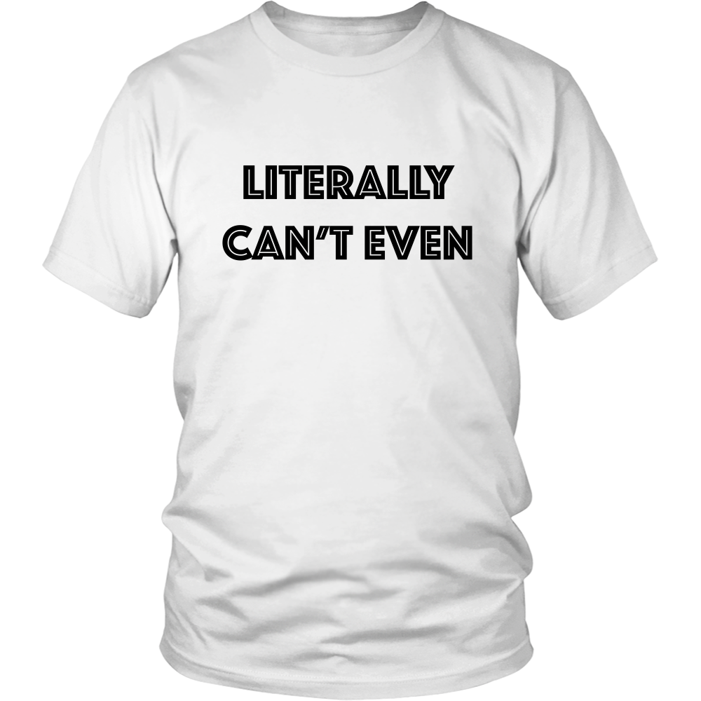 T-Shirt - Literally Can't Even
