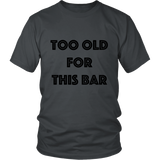 T-Shirt - Too Old For This Bar