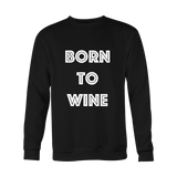 Crewneck Sweatshirt - Born To Wine