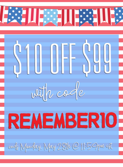 $10 OFF $99! Ends Monday, May 28th @ 11:59pm CST