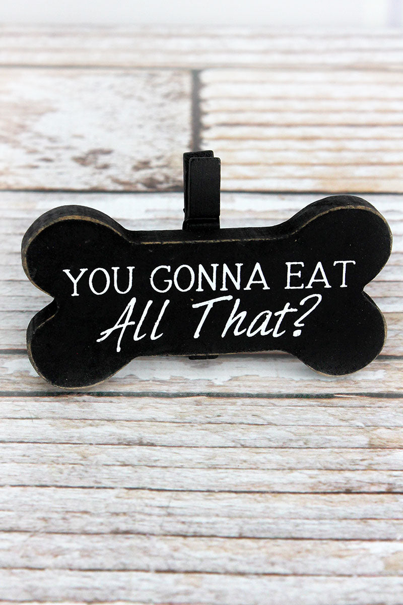 2.5 x 4 'You Gonna Eat All That?' Wood Dog Bone Picture/Note Holder