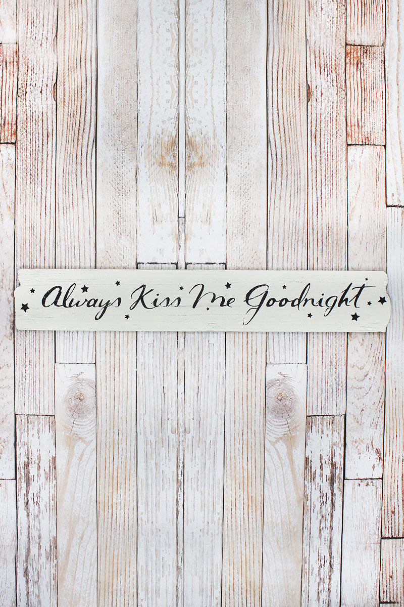 6.5 x 40 'Always Kiss Me Goodnight' Wood Sign