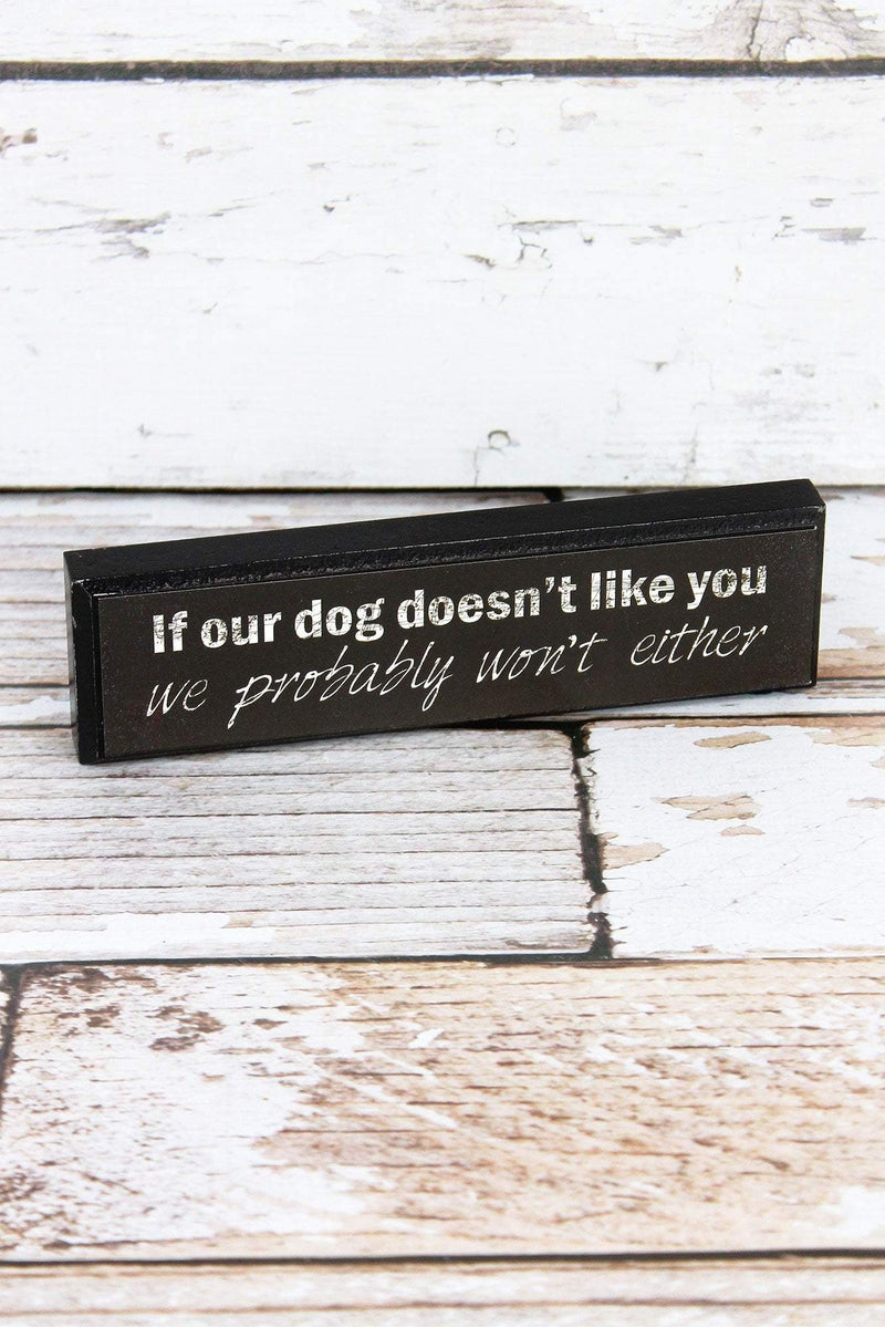 2 x 7.25 'If Our Dog Doesn't Like You' Wood Block Sign