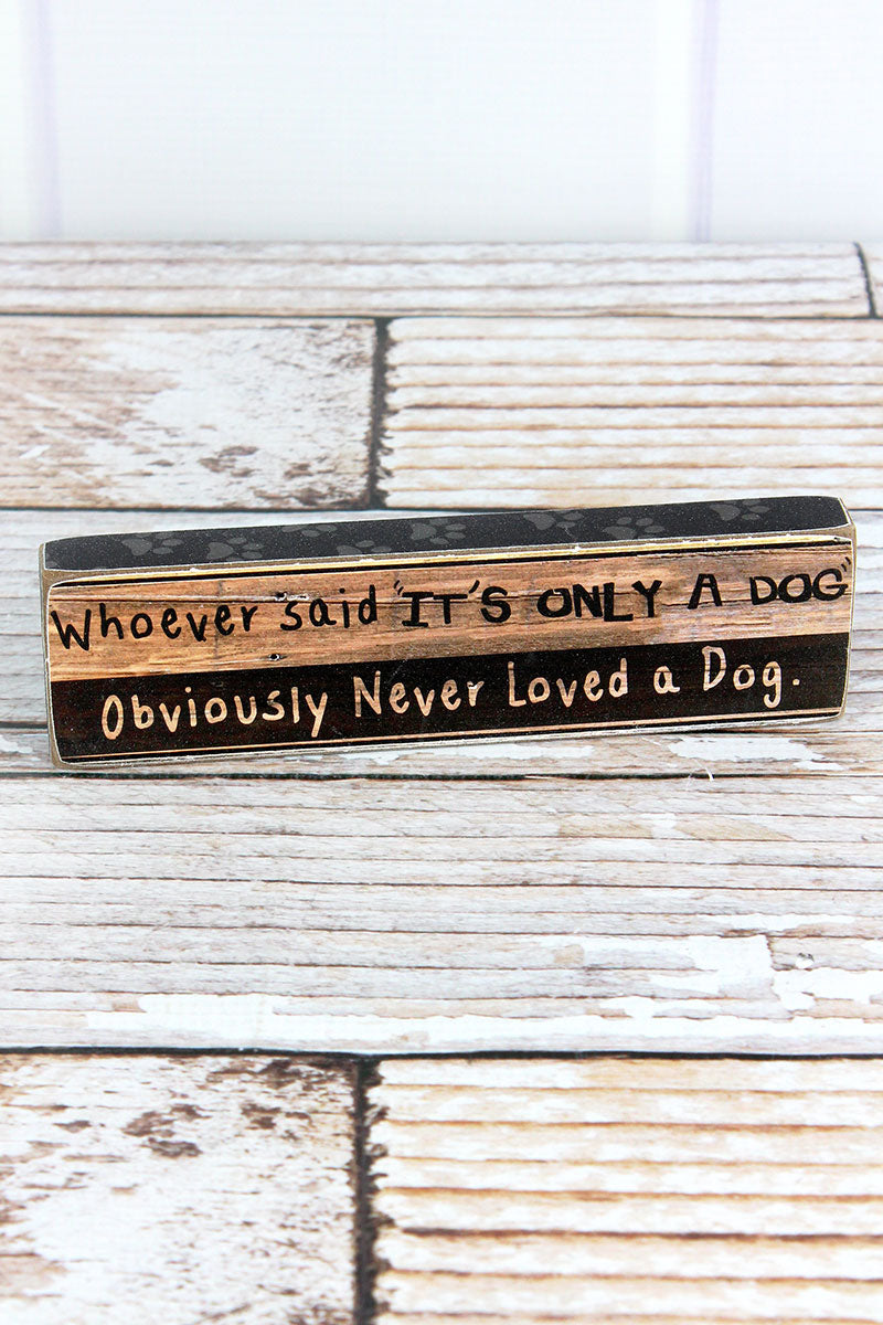 2 x 7.25 'It's Only A Dog' Wood Block Sign
