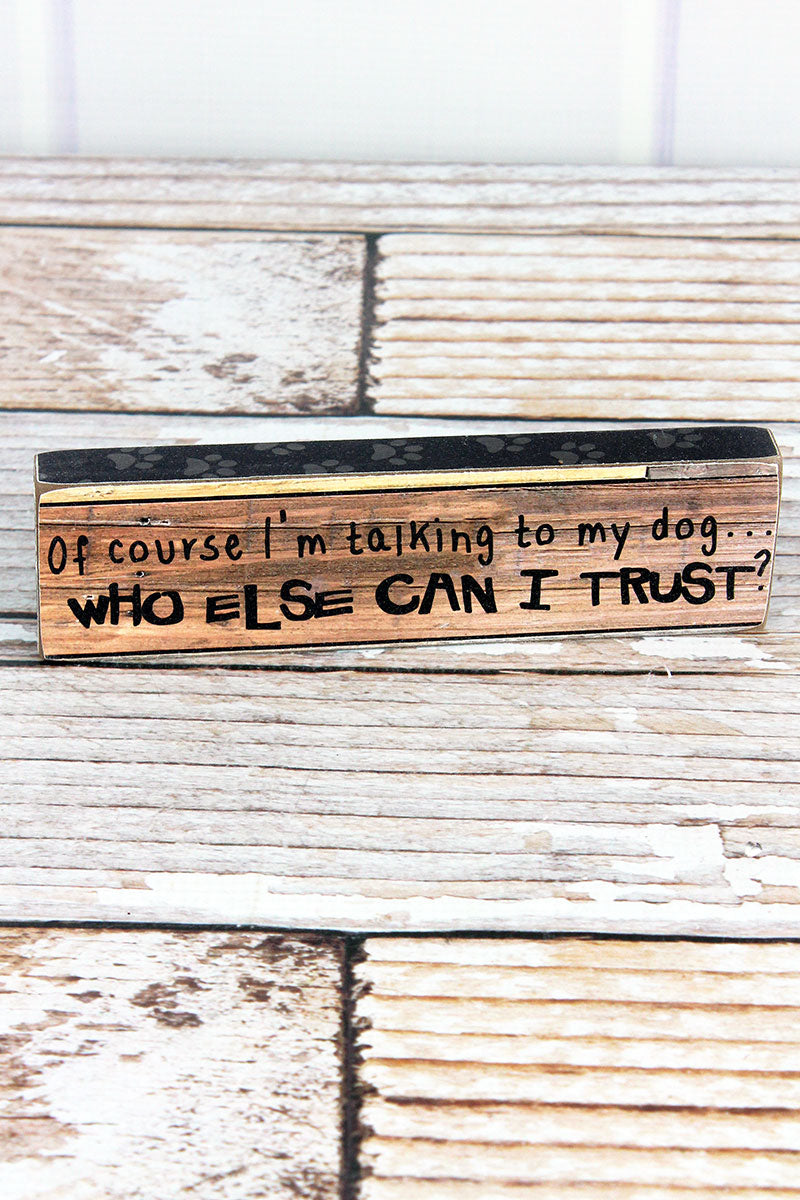 2 x 7.25 'Who Else Can I Trust' Wood Block Sign