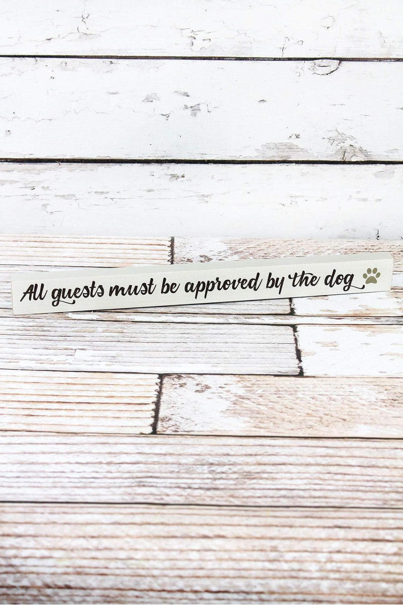 1.5 x 15.75 'All Guests Must Be Approved By The Dog' Wood Block Sign