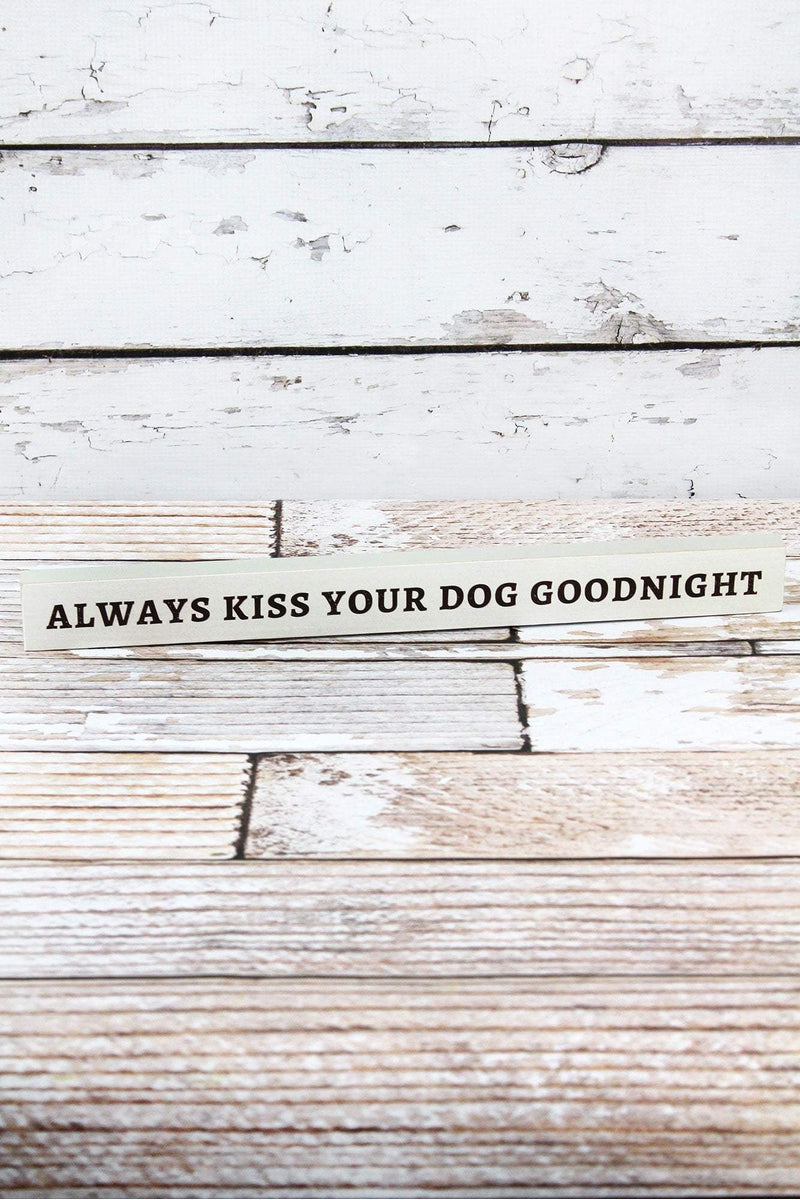 1.5 x 15.75 'Always Kiss Your Dog Goodnight' Wood Block Sign