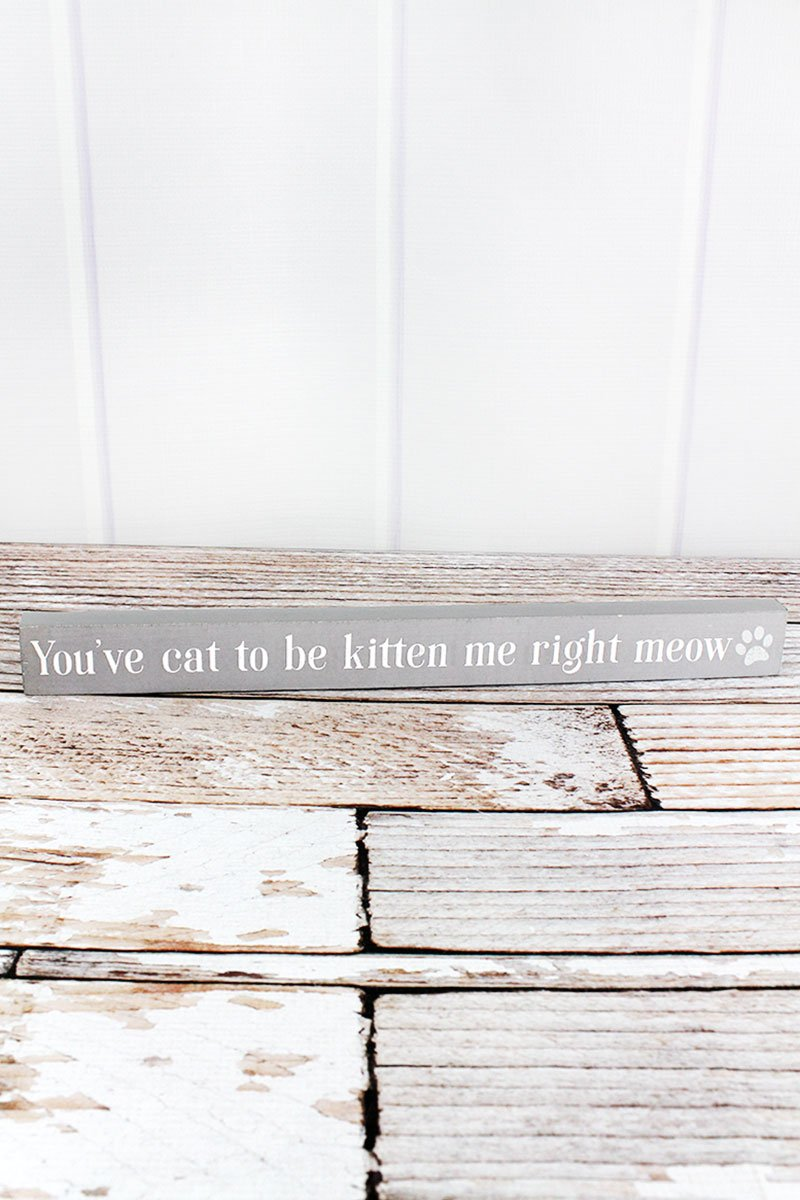 1.5 x 15.75 'You've Cat To Be Kitten Me' Wood Block Sign