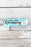 2 x 7.25 'You Are Mermazing' Wood Block Sign