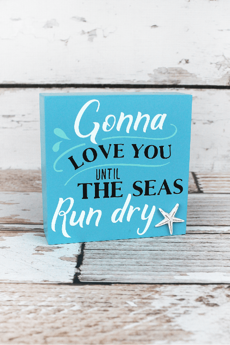 5 x 5 'Gonna Love You Until The Seas Run Dry' Wood Box Sign