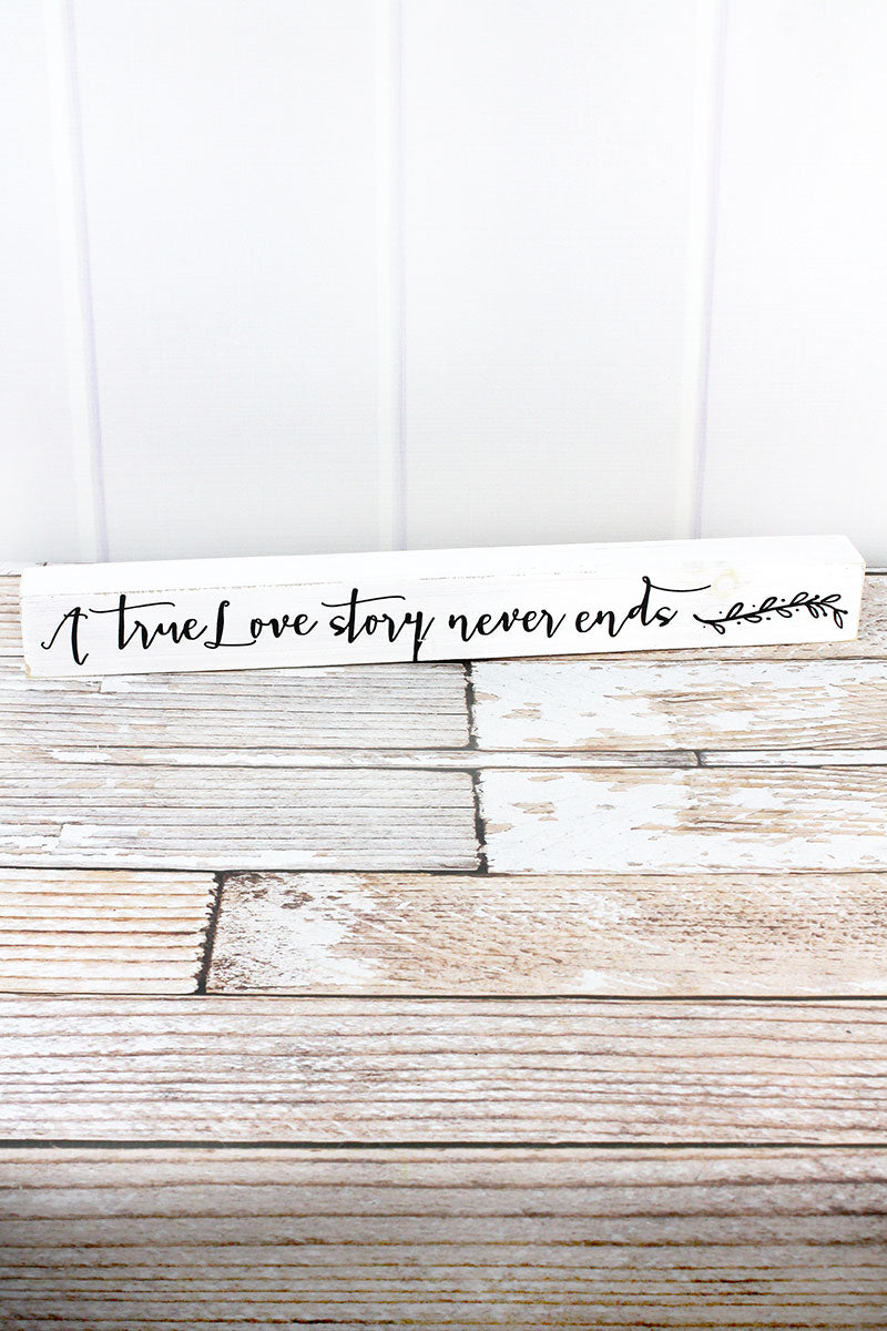 2.25 x 19.5 'A True Love Story Never Ends' White Wood Tabletop Block