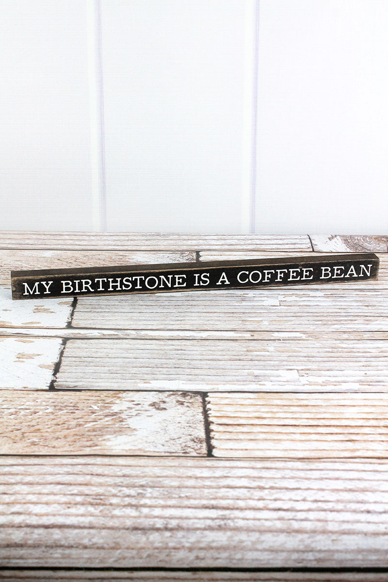 1 x 15.75 'My Birthstone Is A Coffee Bean' Wood Block Sign
