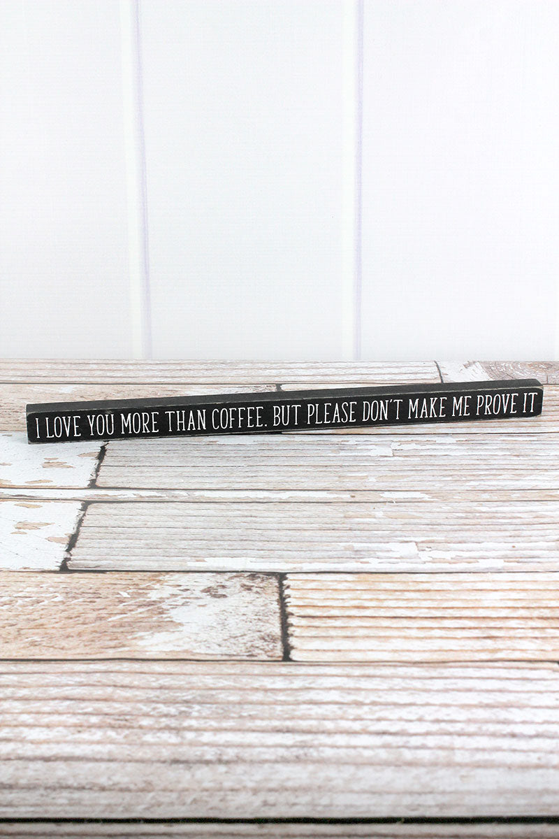 1 x 15.75 'I Love You More Than Coffee' Wood Block Sign