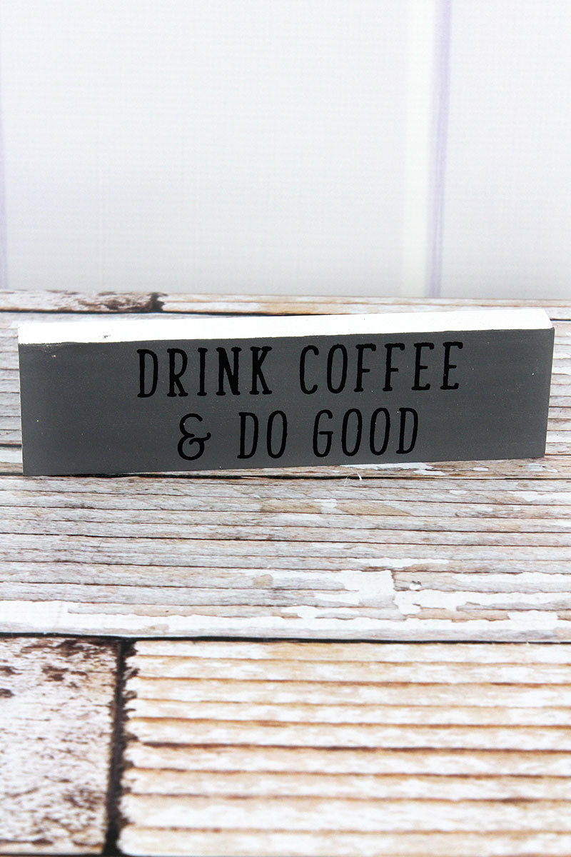 2 x 7.5 'Drink Coffee & Do Good' Wood Block Sign