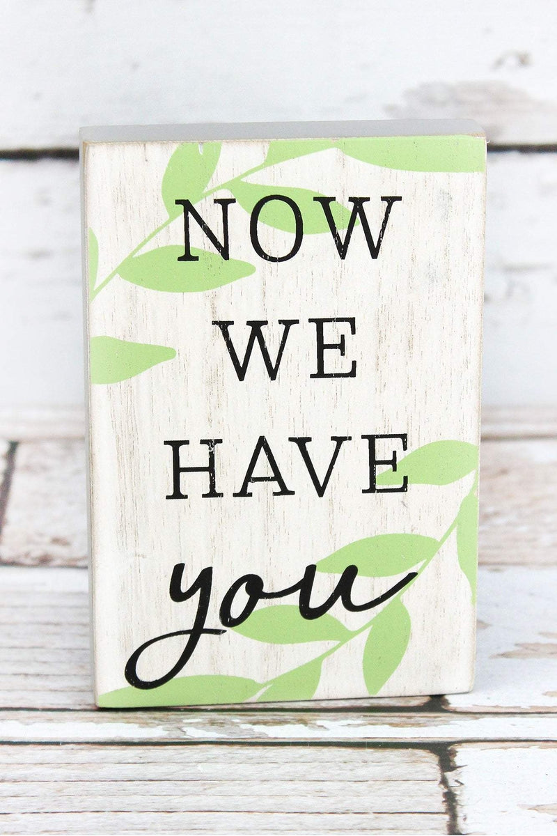 6 x 4 'Now We Have You' Wood Block Sign
