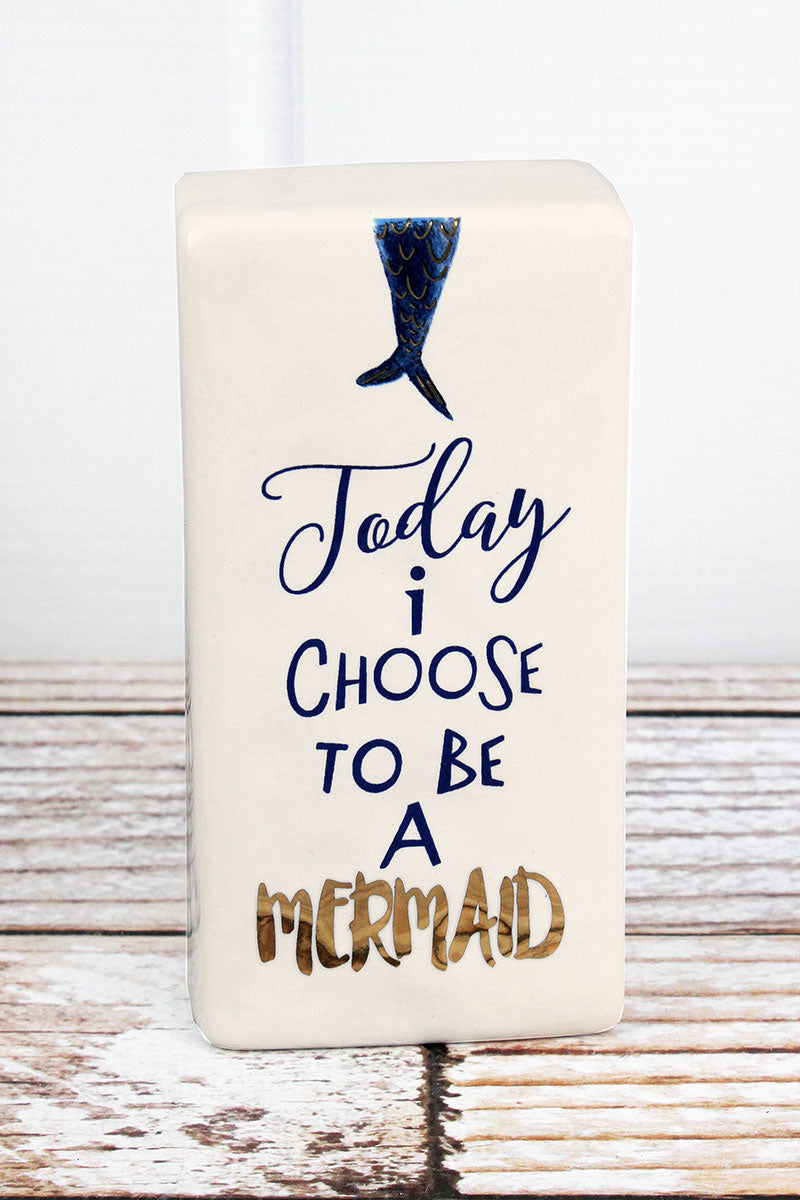 6.5 x 3.25 'Choose To Be A Mermaid' Ceramic Tabletop Block Sign