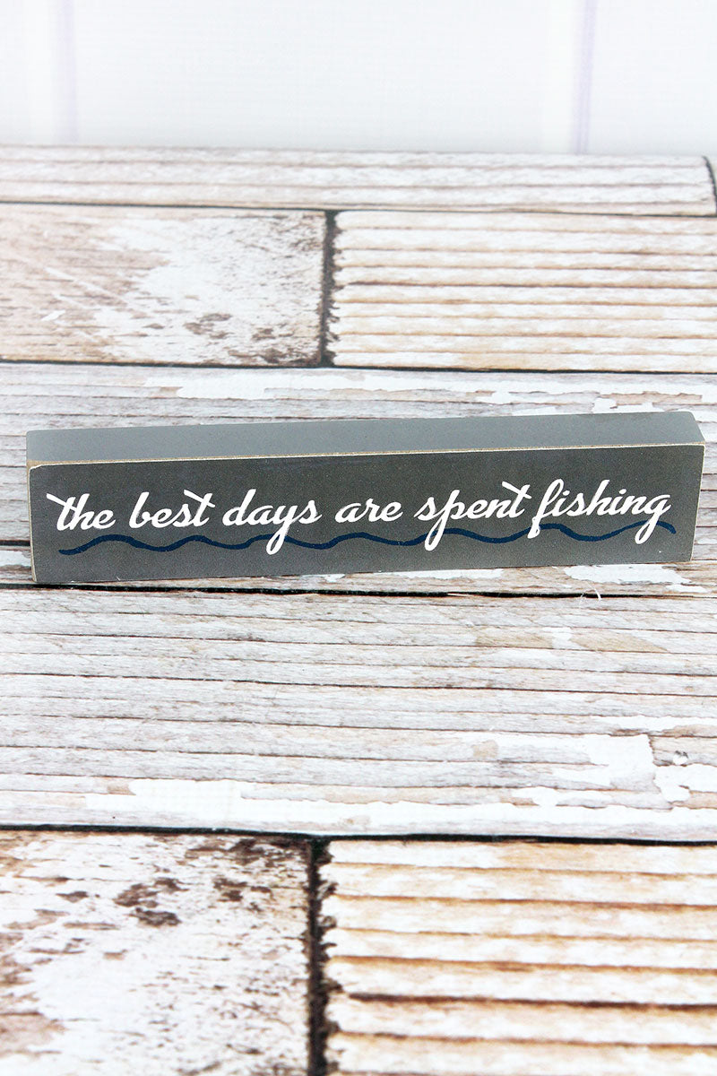 1.5 x 7.25 'The Best Days Are Spent Fishing' Wood Block Sign