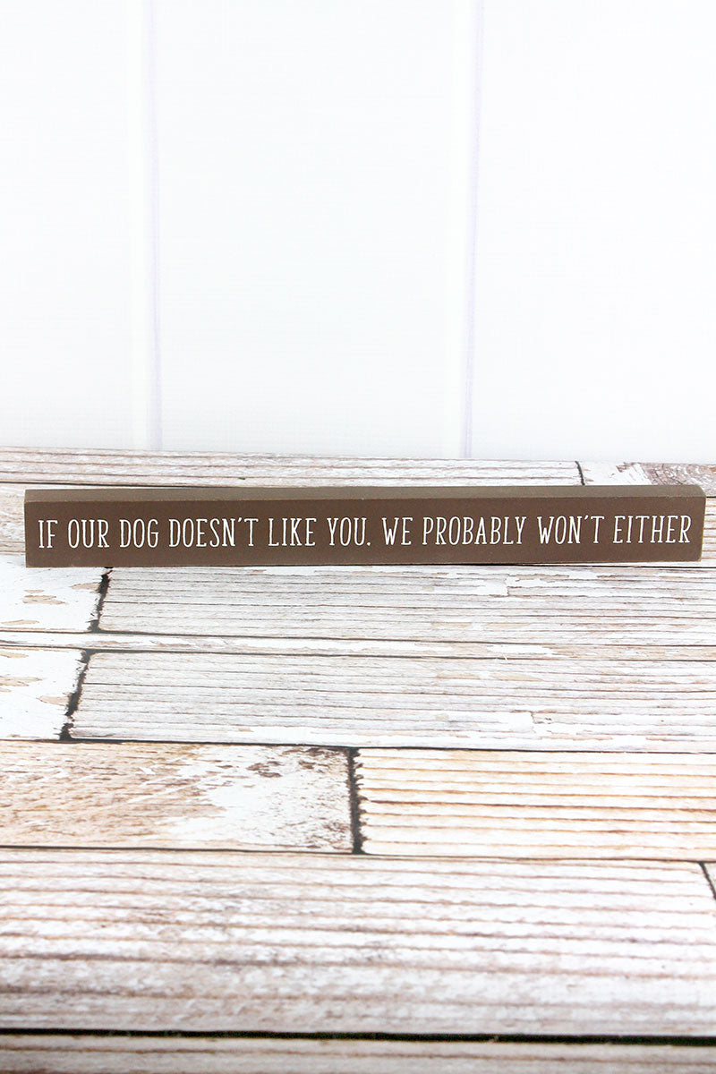 1.5 x 14.5 'If Our Dog Doesn't Like You' Wood Block Sign