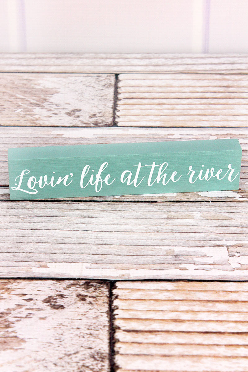 1.5 x 7.25 'Lovin' Life At The River' Wood Block Sign