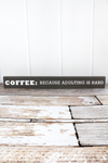 2.5 x 21.5 'Coffee Because Adulting Is Hard' Wood Block Sign