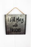 8 x 8 'I Still Play With Trucks' Wood Wall Sign