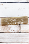 2 x 7.25 'Gather Together' Wood Block Sign