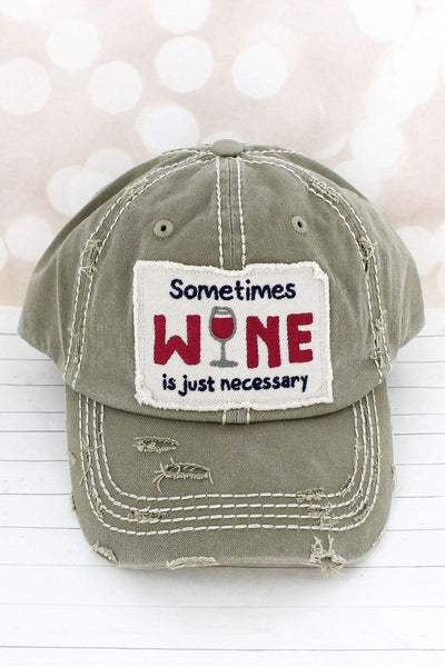 Distressed Khaki 'Sometimes Wine is Just Necessary' Cap