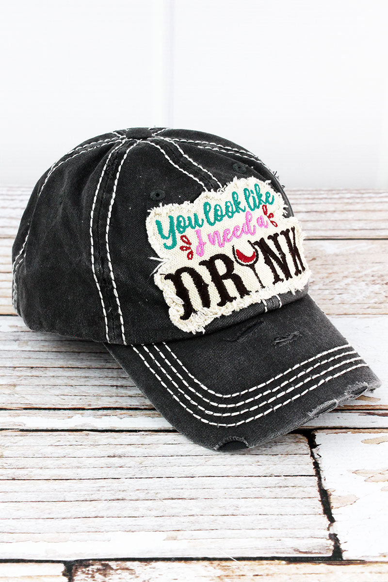 Distressed Black 'You Look Like I Need A Drink' Cap