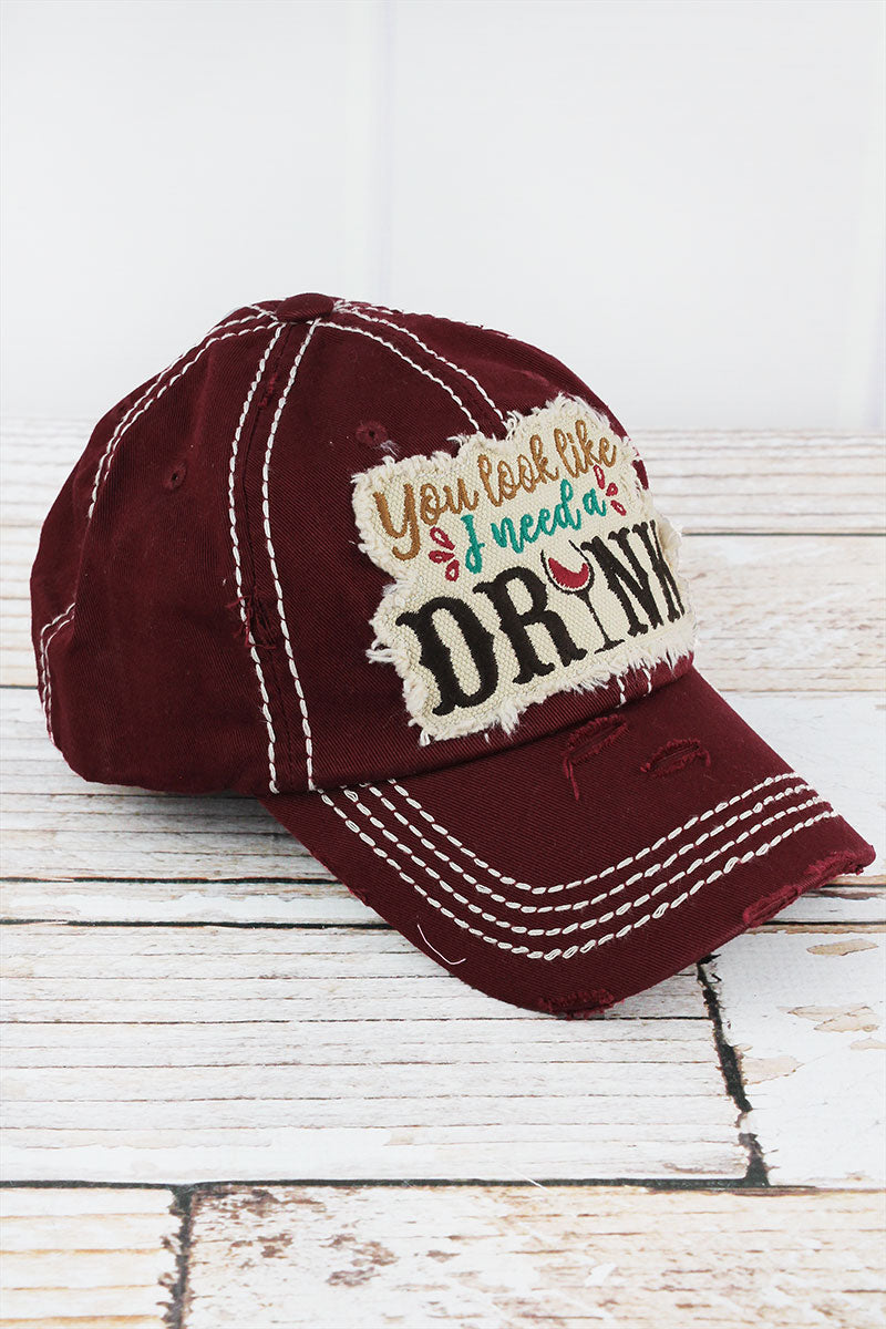 Distressed Burgundy 'You Look Like I Need A Drink' Cap