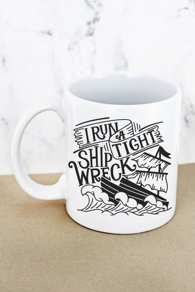 I Run A Tight Shipwreck White Mug