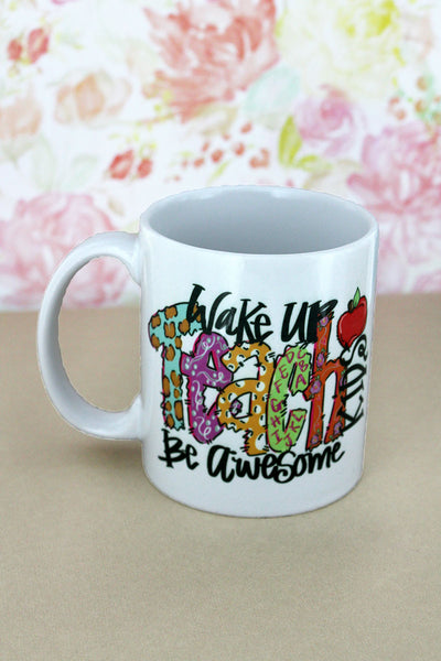 Wake Up Teach Kids Be Awesome White Mug