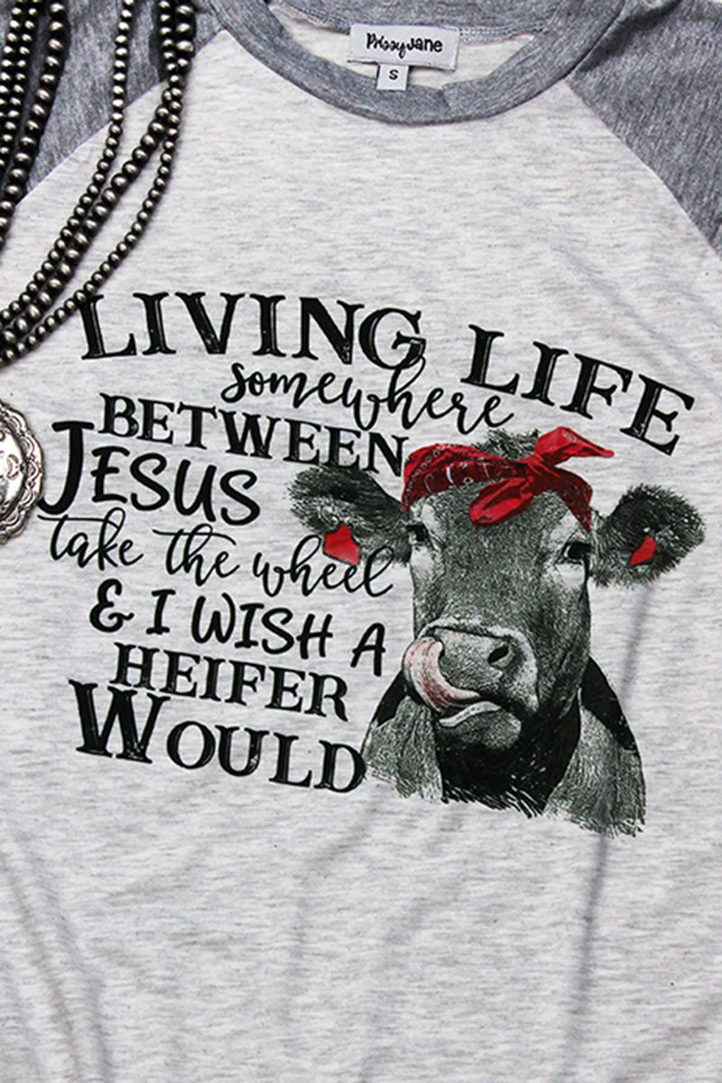Between Jesus & I Wish A Heifer Would 3/4 Sleeve Raglan Tee